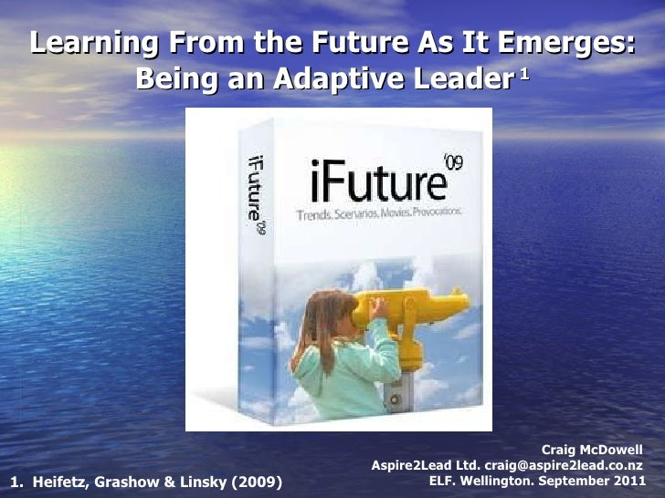 Learning From the Future As It Emerges: Being an Adaptive Leader  1 Craig McDowell  Aspire2Lead Ltd. craig@aspire2lead.co....