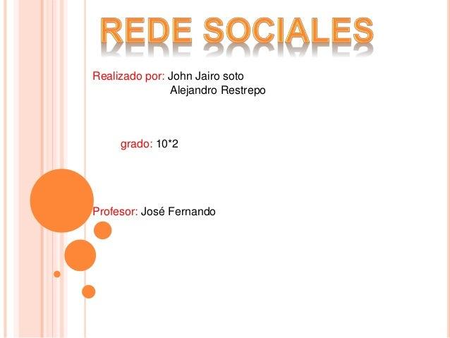 Realizado por: John Jairo soto Alejandro Restrepo grado: 10*2 Profesor: José Fernando