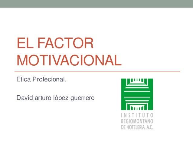El Factor Motivacional Etica Profecional