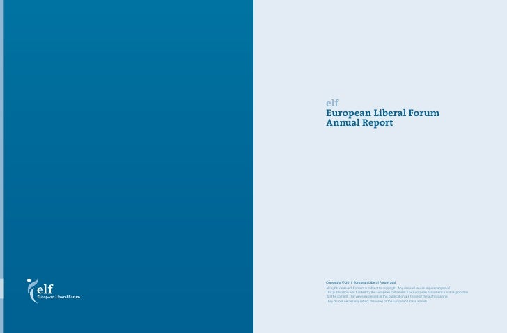 elfEuropean Liberal ForumAnnual ReportCopyright © 2011 European Liberal Forum asbl.All rights reserved. Content is subject...