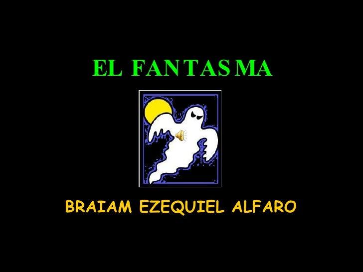 EL FANTASMA BRAIAM EZEQUIEL ALFARO