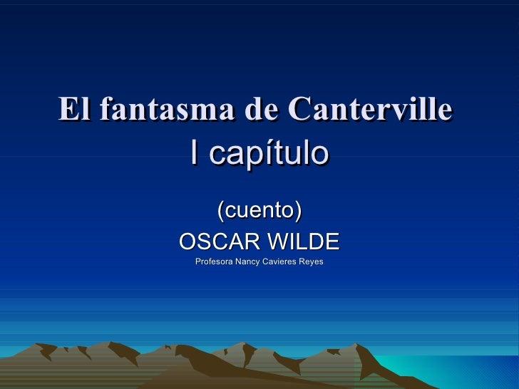 El fantasma de Canterville  I capítulo (cuento) OSCAR WILDE Profesora Nancy Cavieres Reyes