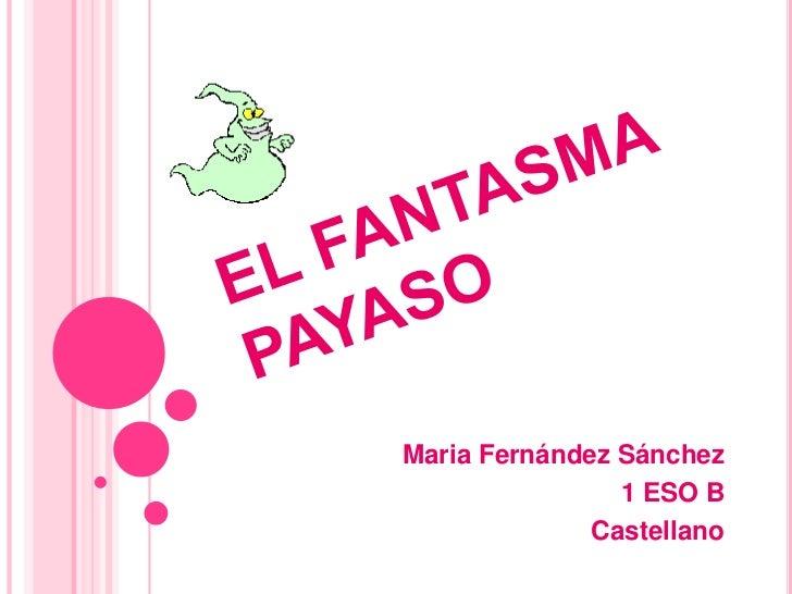 EL FANTASMA PAYASO<br />Maria Fernández Sánchez<br />1 ESO B<br />Castellano<br />
