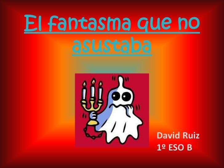 El fantasma que no asustaba<br />David Ruiz 1º ESO B<br />