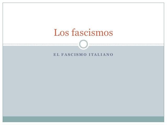 Los fascismosEL FASCISMO ITALIANO