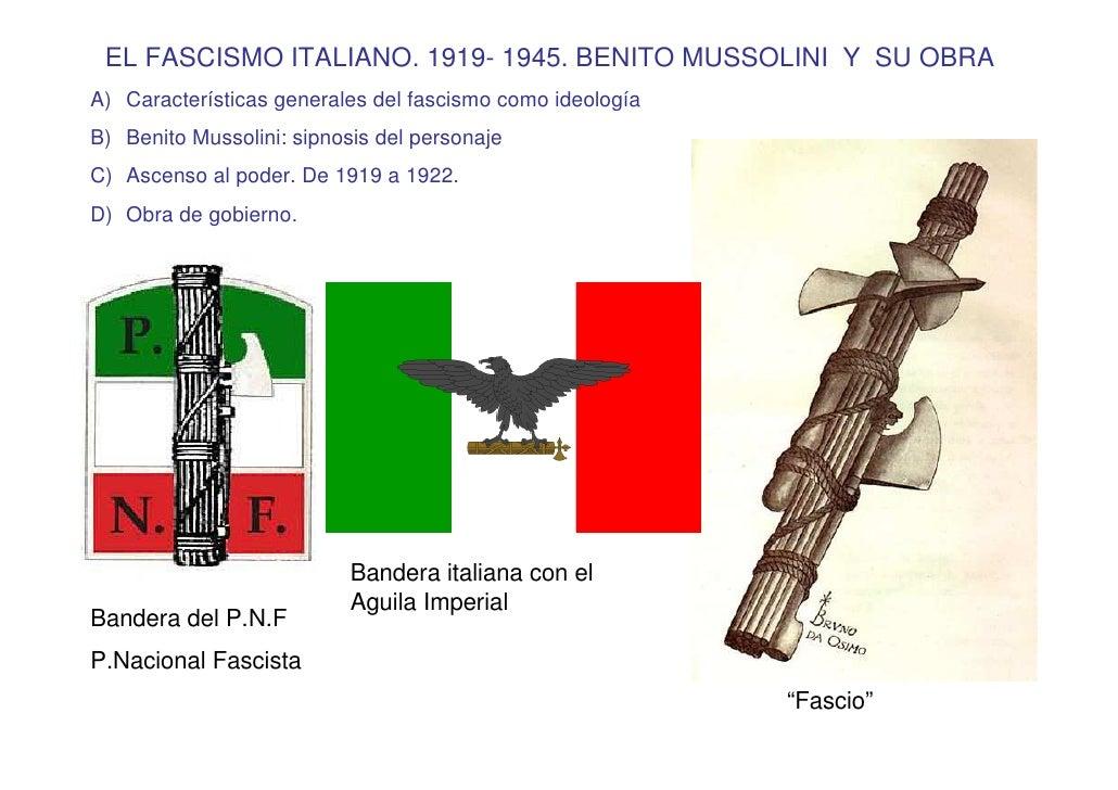 EL FASCISMO ITALIANO. 1919- 1945. BENITO MUSSOLINI Y SU OBRA A) Características generales del fascismo como ideología B) B...