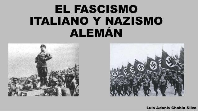 EL FASCISMO ITALIANO Y NAZISMO ALEMÁN Luis Adonis Chabla Silva
