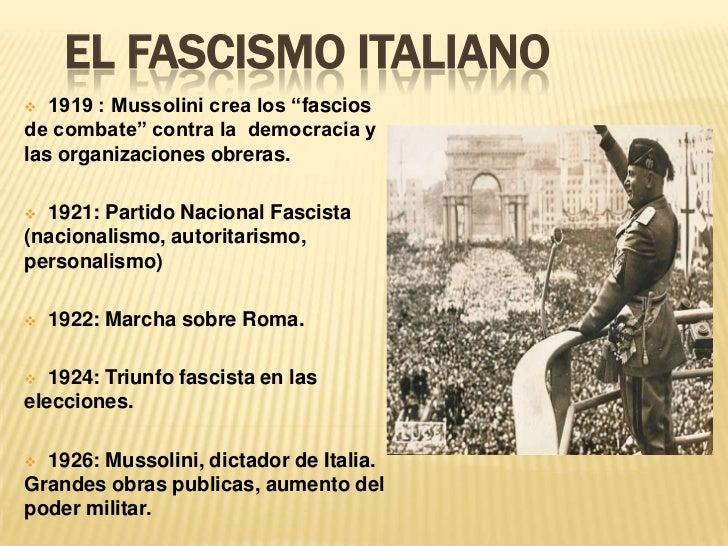 """EL FASCISMO ITALIANO  1919 : Mussolini crea los """"fasciosde combate"""" contra la democracia ylas organizaciones obreras. 19..."""
