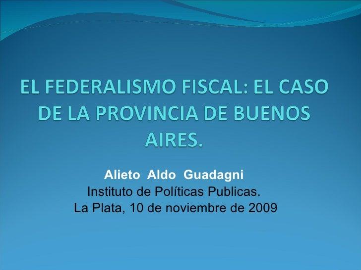 Alieto  Aldo  Guadagni   Instituto de Políticas Publicas.  La Plata, 10 de noviembre de 2009