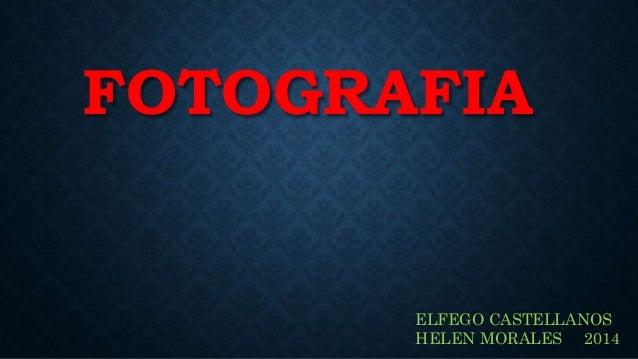 FOTOGRAFIA ELFEGO CASTELLANOS HELEN MORALES 2014