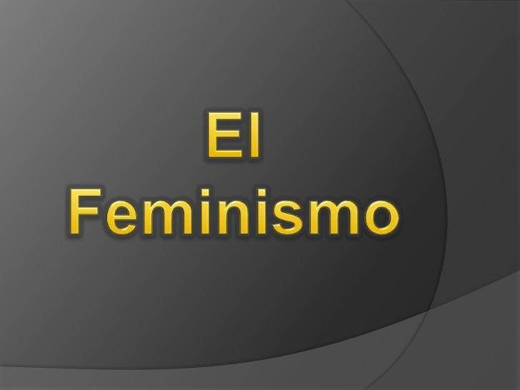    Es una ideología y un conjunto de    movimientos políticos, culturales y    económicos que tienen como objetivo la    ...