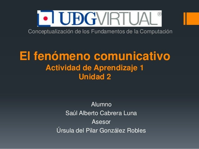 Conceptualización de los Fundamentos de la Computación  El fenómeno comunicativo Actividad de Aprendizaje 1 Unidad 2  Alum...