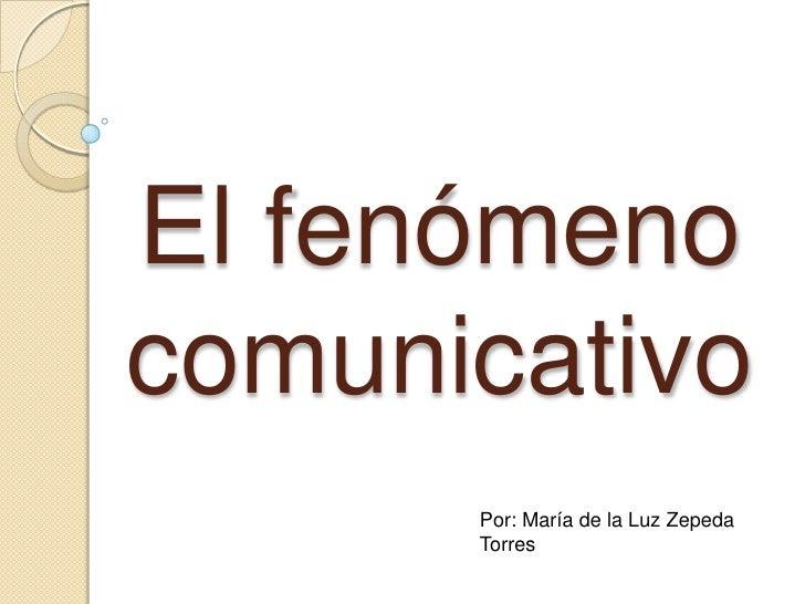 El fenómeno comunicativo<br />Por: María de la Luz Zepeda Torres<br />