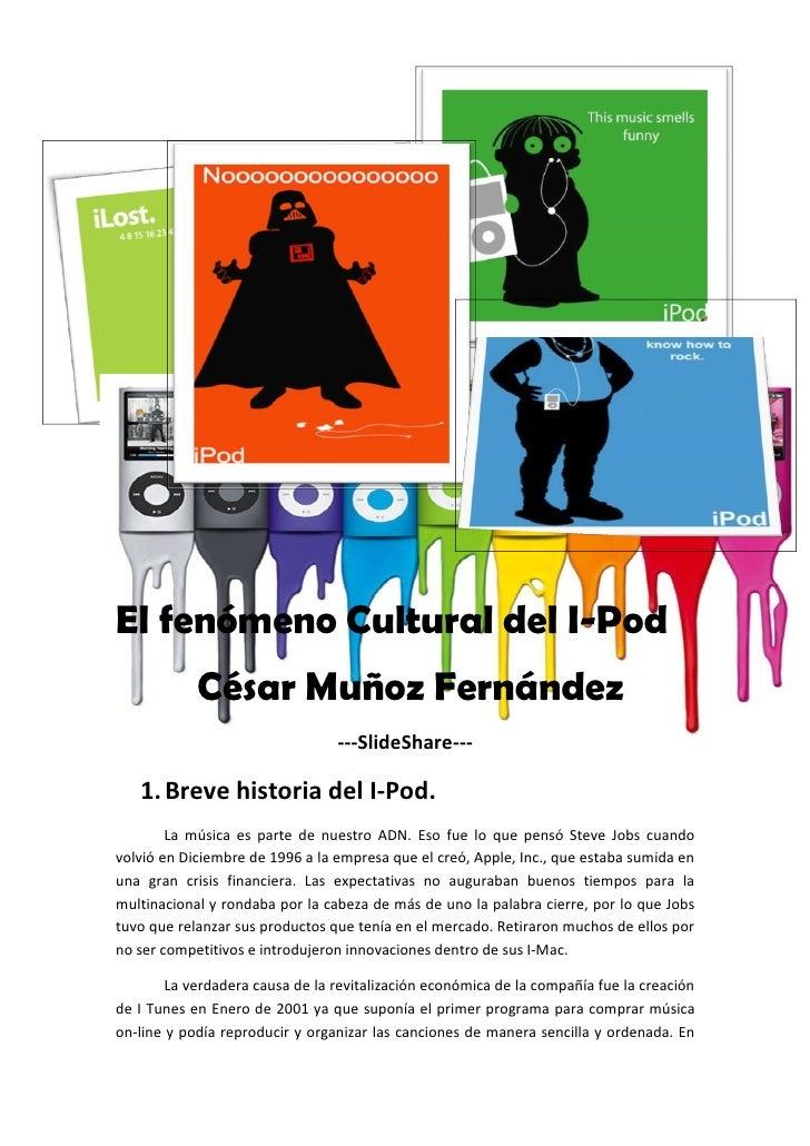 El fenómeno Cultural del I-Pod             César Muñoz Fernández                                  ---SlideShare---     1. ...
