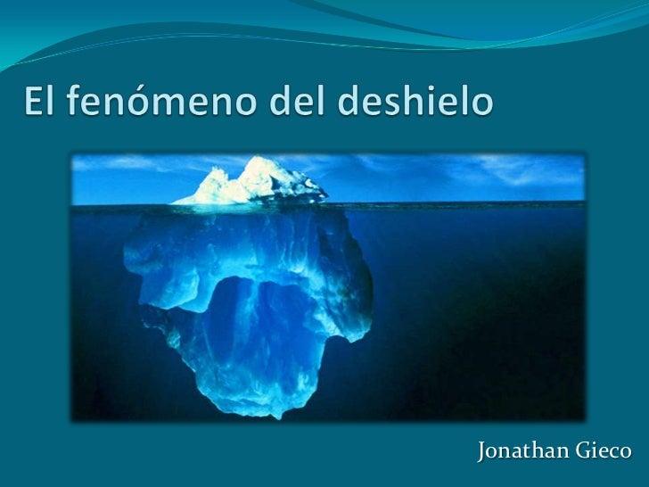 El fenómeno del deshielo<br />Jonathan Gieco<br />