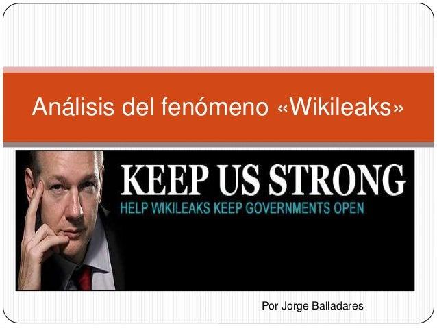 Análisis del fenómeno «Wikileaks»  Por Jorge Balladares