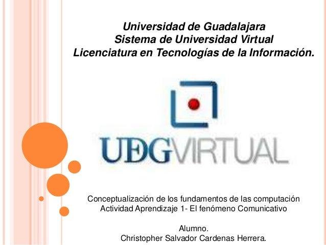 Universidad de Guadalajara        Sistema de Universidad VirtualLicenciatura en Tecnologías de la Información.  Conceptual...