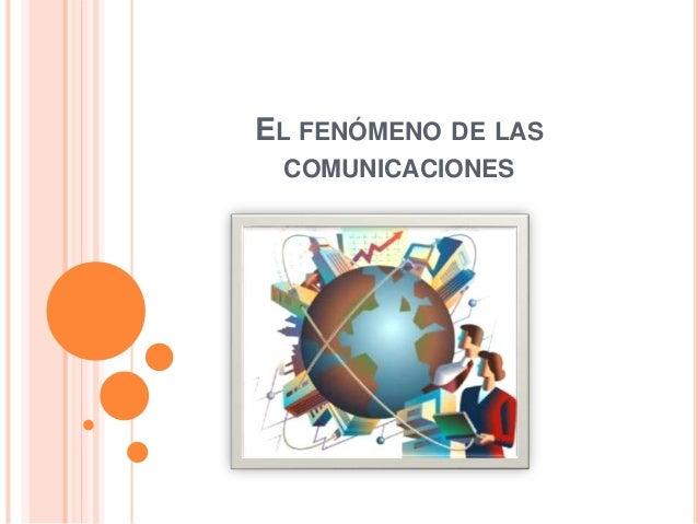 EL FENÓMENO DE LAS COMUNICACIONES