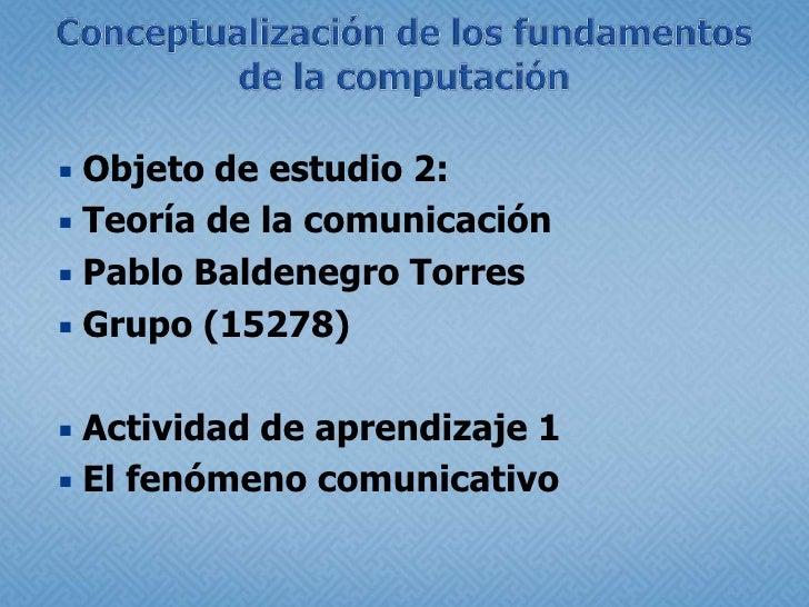 Conceptualización de los fundamentos de la computación <br />Objeto de estudio 2: <br />Teoría de la comunicación<br />Pab...