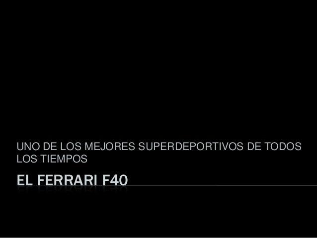 EL FERRARI F40UNO DE LOS MEJORES SUPERDEPORTIVOS DE TODOSLOS TIEMPOS