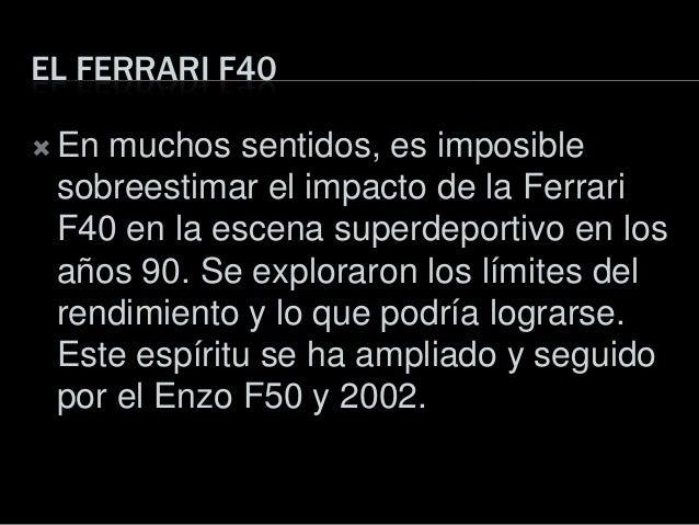 EL FERRARI F40 En muchos sentidos, es imposiblesobreestimar el impacto de la FerrariF40 en la escena superdeportivo en lo...