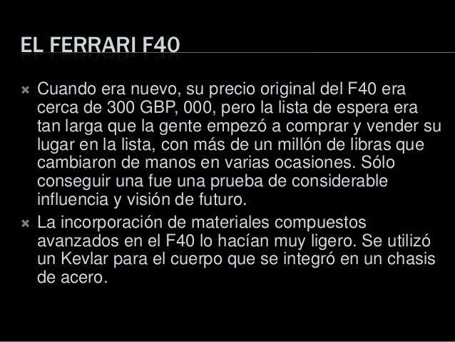 EL FERRARI F40 Cuando era nuevo, su precio original del F40 eracerca de 300 GBP, 000, pero la lista de espera eratan larg...