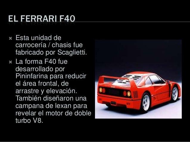 EL FERRARI F40 Esta unidad decarrocería / chasis fuefabricado por Scaglietti. La forma F40 fuedesarrollado porPininfarin...