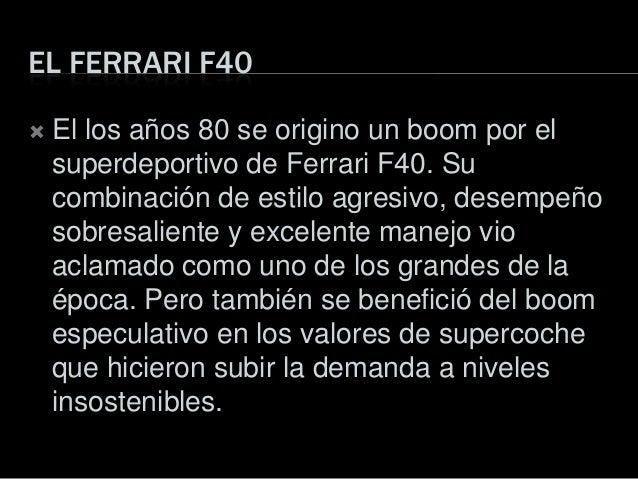 EL FERRARI F40 El los años 80 se origino un boom por elsuperdeportivo de Ferrari F40. Sucombinación de estilo agresivo, d...