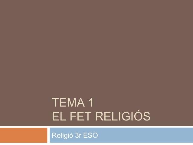 TEMA 1 EL FET RELIGIÓS Religió 3r ESO