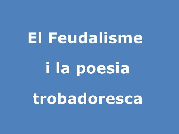 El Feudalisme  i la poesia trobadoresca