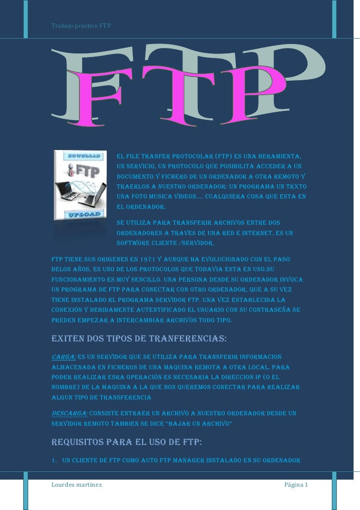 Trabajo practico FTP                       EL FILE TRANFER PROTOCOLAR (FTP) ES UNA HERAMIENTA,                       UN SE...