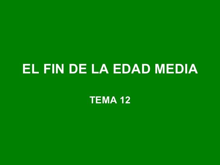 EL FIN DE LA EDAD MEDIA TEMA 12