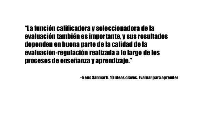 """""""La función calificadora y seleccionadora de la evaluación también es importante, y sus resultados dependen en buena parte..."""