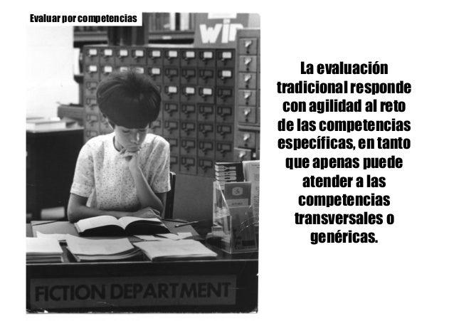 La evaluación tradicional responde con agilidad al reto de las competencias específicas, en tanto que apenas puede atender...