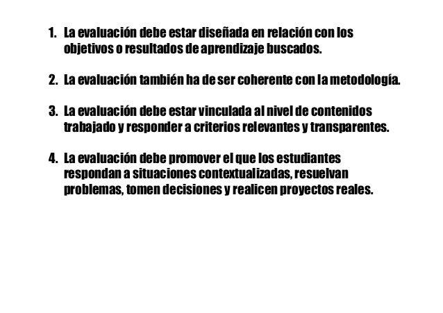 1. La evaluación debe estar diseñada en relación con los objetivos o resultados de aprendizaje buscados. 2. La evaluació...