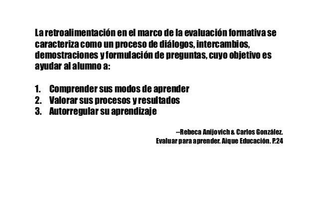 La retroalimentación en el marco de la evaluación formativa se caracteriza como un proceso de diálogos, intercambios, demo...