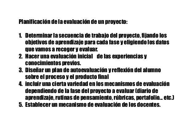 Planificación de la evaluación de un proyecto: 1. Determinar la secuencia de trabajo del proyecto, fijando los objetivos ...