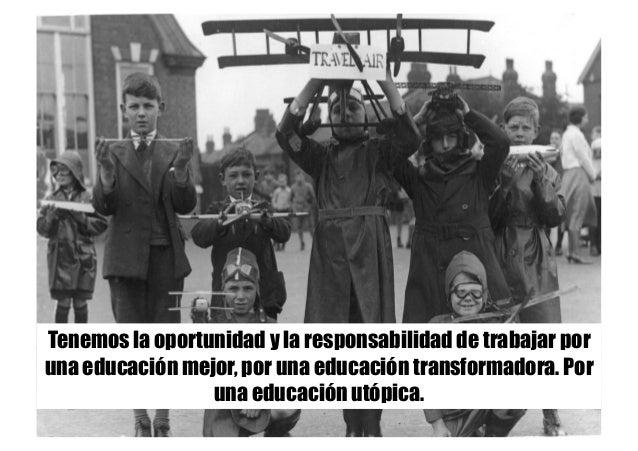 Tenemos la oportunidad y la responsabilidad de trabajar por una educación mejor, por una educación transformadora. Por una...