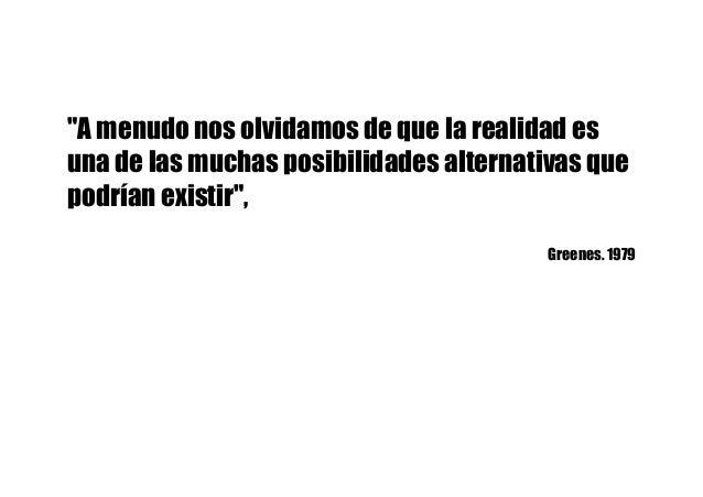 """""""A menudo nos olvidamos de que la realidad es una de las muchas posibilidades alternativas que podrían existir"""", Greenes. ..."""