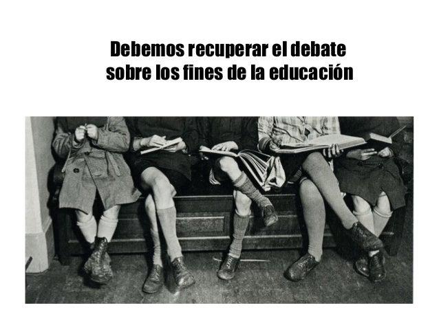 Debemos recuperar el debate sobre los fines de la educación