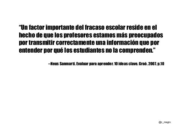 """""""Un factor importante del fracaso escolar reside en el hecho de que los profesores estamos más preocupados por transmitir ..."""