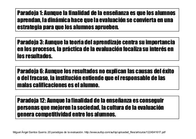 Paradoja 12: Aunque la finalidad de la enseñanza es conseguir personas que mejoren la sociedad, la cultura de la evaluació...