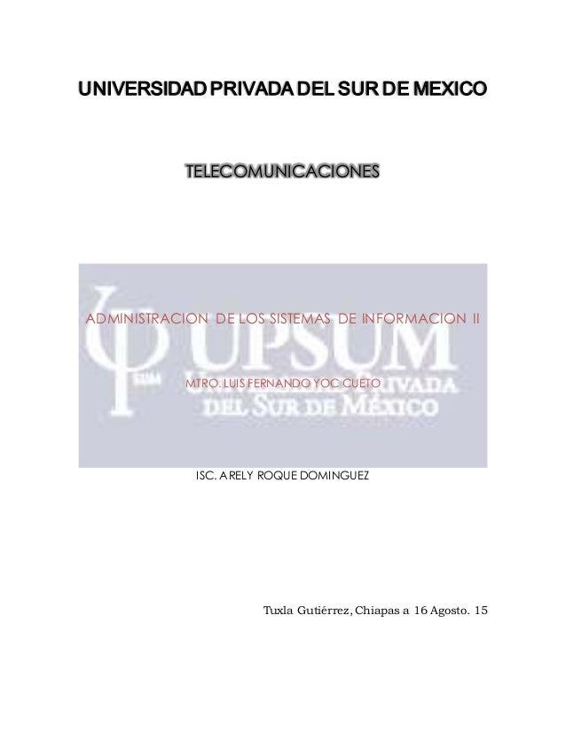 UNIVERSIDAD PRIVADA DEL SUR DE MEXICO TELECOMUNICACIONES ADMINISTRACION DE LOS SISTEMAS DE INFORMACION II MTRO. LUIS FERNA...