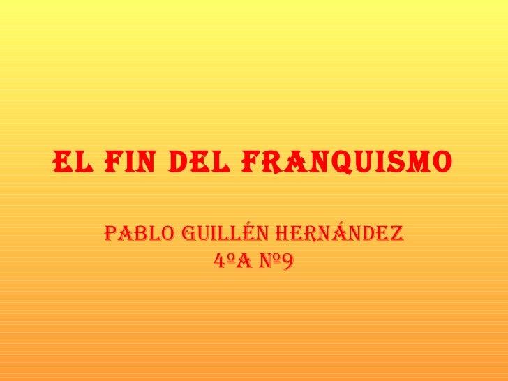EL FIN DEL FRANQUISMO PABLO GUILLÉN HERNÁNDEZ 4ºA Nº9