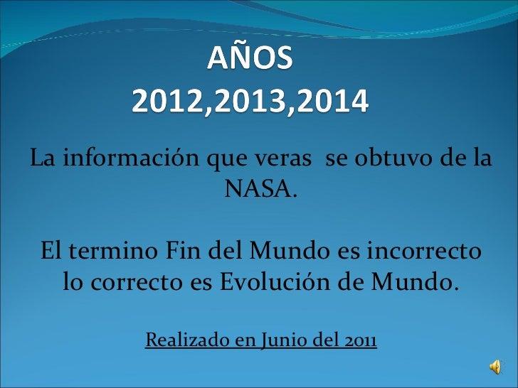 La información que veras  se obtuvo de la NASA. El termino Fin del Mundo es incorrecto lo correcto es Evolución de Mundo. ...