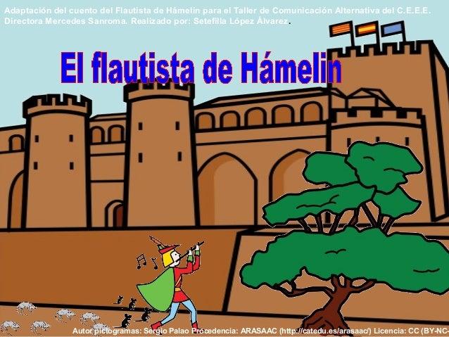 Adaptación del cuento del Flautista de Hámelin para el Taller de Comunicación Alternativa del C.E.E.E. Directora Mercedes ...