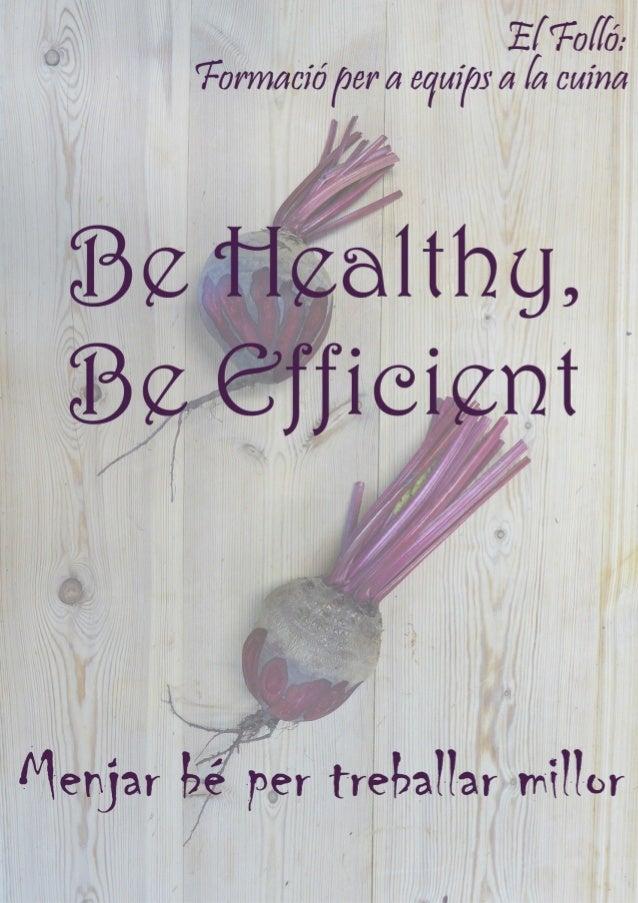 El Folló: formació per a equips a la cuina  Masia El Folló s/n. 08593 - Tagamanent  Be Healthy = Be Efficient  Menjar bé p...