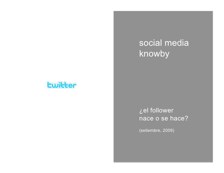 social media knowby     ¿el follower nace o se hace? (setiembre, 2009)