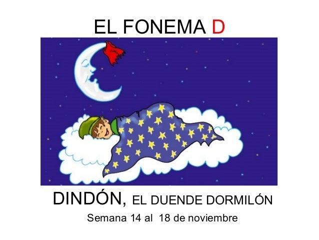 EL FONEMA D  DINDÓN, EL DUENDE DORMILÓN  Semana 14 al 18 de noviembre