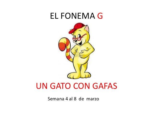 EL FONEMA G  UN GATO CON GAFAS  Semana 4 al 8 de marzo